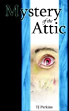 Mystery of the Attic by T. J. Perkins