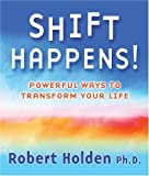 Holden, Robert: Shift Happens!: Powerful Ways to Transform Your Life