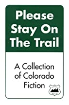 Please Stay On The Trail: A Collection of…