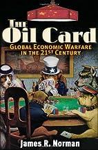 The Oil Card: Global Economic Warfare in the…