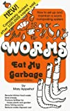 Mary Appelhof: Worms Eat My Garbage: How to Set Up and Maintain a Worm Composting System