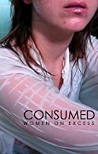 Consumed Women on Excess by Savannah Schroll…