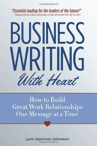 business-writing-with-heart-how-to-build-great-work-relationships-one-message-at-a-time