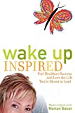 Baker, Marian: Wake Up Inspired: Fuel Healthier Success and Love the Life You&#39;re Meant to Lead