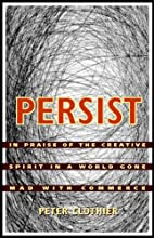Persist: In Praise of the Creative Spirit in…