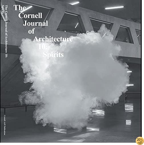 Cornell Journal of Architecture 10: Spirits (The Cornell Journal of Architecture)