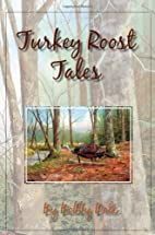 Turkey Roost Tales by Bobby Dale