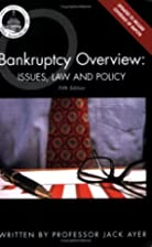 Bankruptcy Overview: Issues, Law and Policy…