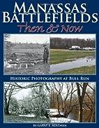 Manassas Battlefields Then & Now: Historic…