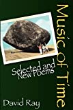 Ray, David: Music of Time: Selected and New Poems