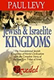 Paul Levy: Jewish & Israelite Kingdoms: The Foundational Jewish Kingdoms of World Civilization with the Complete Story of the Lost Ten Tribes of Israel