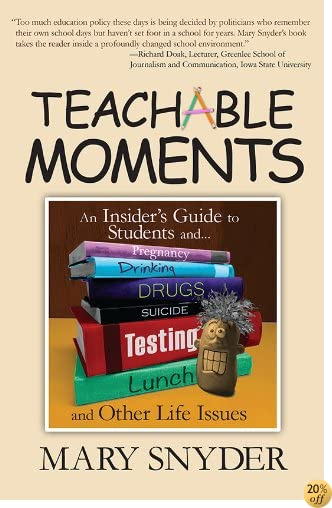 Teachable Moments: An Insider's Guide to Pregnancy, Drinking, Drugs, Suicide, Testing, Lunch and Other Life Issues