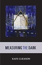 Measuring the Dark by Kate Gleason