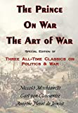 Machiavelli, Niccolo: The Prince, On War & The Art of War - Three All-Time Classics On Politics & War
