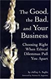 Seglin, Jeffrey L.: The Good, the Bad, and Your Business: Choosing Right When Ethical Dilemmas Pull You Apart