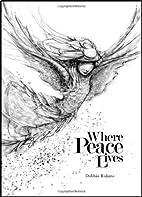 Where Peace Lives by Debbie Robins