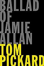 Ballad of Jamie Allan by Tom Pickard