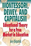 Kirkpatrick, Jerry: Montessori, Dewey, and Capitalism: Educational Theory for a Free Market in Education