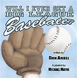 Angel, Dan: Will I Ever Get a Big League Baseball