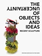 The Uncertainty of Objects and Ideas: Recent…
