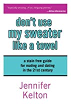 Don't Use My Sweater Like a Towel by…