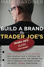 Build a Brand Like Trader Joe's by Mark E…
