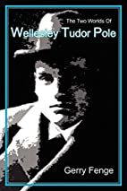 The Two Worlds Of Wellesley Tudor Pole by…