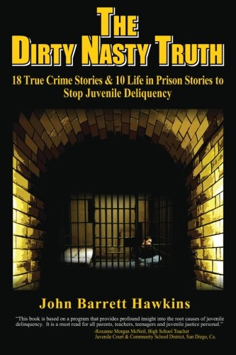 the-dirty-nasty-truth-18-true-crime-stories-10-life-in-prison-stories-to-stop-juvenile-delinquency-bullying-youth-violence-gangs-shoplifting-teen-drinking-and-drug-abuse-volume-1