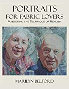 Portraits For Fabric Lovers by Marilyn…