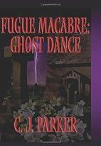 Fugue Macabre: Ghost Dance by C. J. Parker