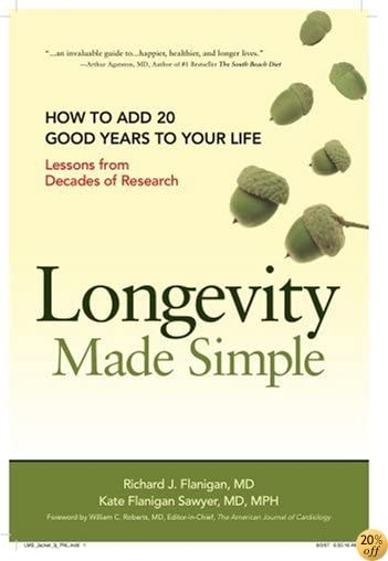 Longevity Made Simple: How to Add 20 Good Years to Your Life: Lessons from Decades of Research