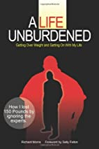 A Life Unburdened: Getting Over Weight and…