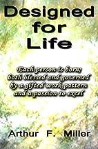DESIGNED FOR LIFE by Arthur F. Miller