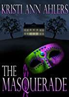 The Masquerade by Kristi Ahler