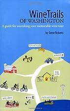 WineTrails of Washington by Steve Roberts