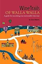 WineTrails of Walla Walla by Steve Roberts