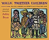 Ashley Bryan: Walk Together Children, Black American Spirituals Volume One