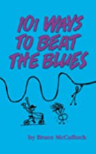 101 Ways To Beat The Blues by Bruce…