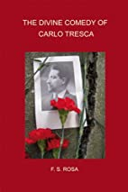 The Divine Comedy of Carlo Tresca by F Rosa