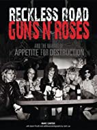 Reckless Road: Guns N' Roses and the…