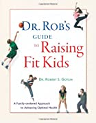 Dr. Rob's Guide to Raising Fit Kids: A…