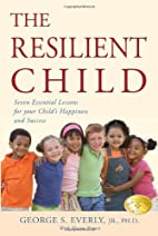 The Resilient Child: Seven Essential Lessons…