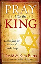 Pray Like the King: Lessons from the Prayers…