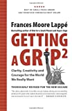 Lappe, Frances Moore: Getting A Grip 2: Clarity, Creativity and Courage for the World We Really Want