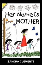 Her Name Is Mother by Sandra Clements