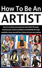 How to be an Artist: Learn to envision your…