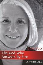 The God Who Answers By Fire : A Jewish Saga…