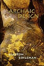 Archaic Design by Clayton Eshleman