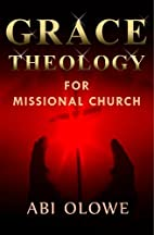 Grace Theology For Missional Church by Abi…