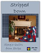 Stripped Down: Simple Quilts from Strips by…